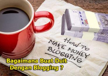 Bagaimana Buat Duit Dengan Blogging - Pendapatan Yang Mudah Dimulakan