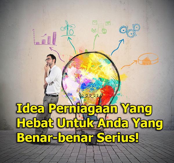 Idea Perniagaan Yang Hebat Untuk Anda Yang Benar-benar Serius!