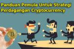 Panduan Pemula Untuk Strategi Perdagangan Cryptocurrency