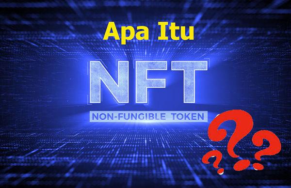 Apa itu NFT (Non-Fungible Token)?