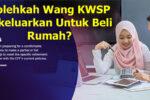 Bolehkah Wang KWSP Dikeluarkan Untuk Beli Rumah?